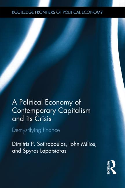 http://www.jmilios.gr/a-political-economy-of-contemporary-capitalism-and-its-crisis-demystifying-finance-dimitris-sotiropoulos-john-milios-spyros-lapatsioras-london-new-york-routledge/